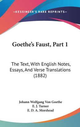 Goethe's Faust, Part 1: The Text, with English Notes, Essays, and Verse Translations (1882)