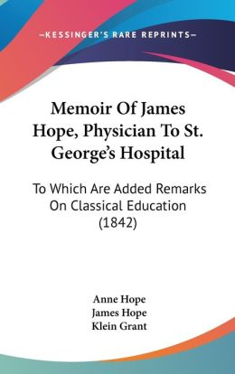 Memoir Of James Hope, Physician To St. George's Hospital