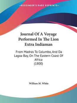 Journal Of A Voyage Performed In The Lion Extra Indiaman