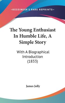 The Young Enthusiast In Humble Life, A Simple Story