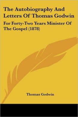 The Autobiography And Letters Of Thomas Godwin