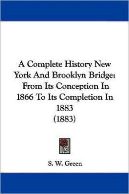 A Complete History New York And Brooklyn Bridge