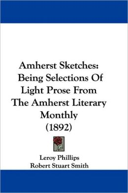 Amherst Sketches: Being Selections of Light Prose from the Amherst Literary Monthly (1892)