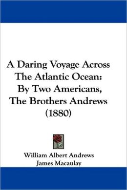 Daring Voyage Across the Atlantic Ocean: By Two Americans, the Brothers Andrews (1880)