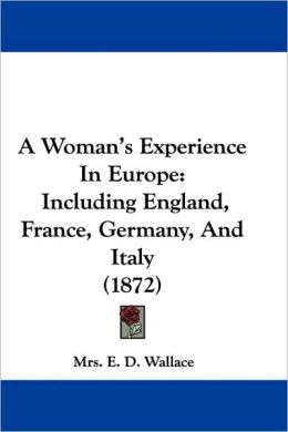 Woman's Experience in Europe: Including England, France, Germany, and Italy (1872)