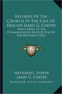 Records Of The Church In The Case Of Deacon James G. Carter
