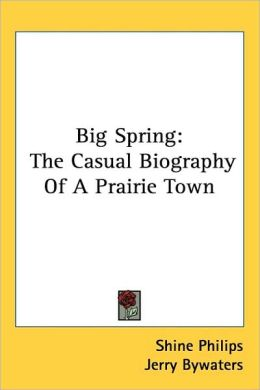 Big Spring: The Casual Biography of A Prairie Town