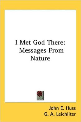 I Met God There: Messages from Nature