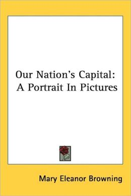 Our Nation's Capital: A Portrait in Pictures