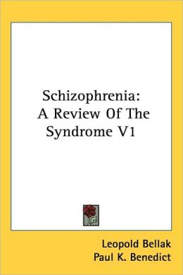 Schizophreni: A Review of the Syndrome V1