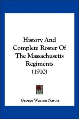 History And Complete Roster Of The Massachusetts Regiments (1910)