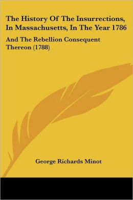 The History Of The Insurrections, In Massachusetts, In The Year 1786