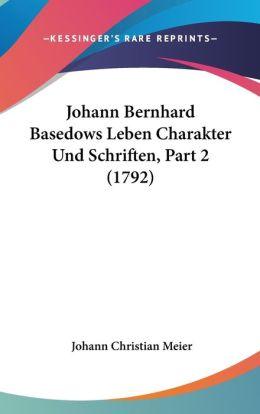 Johann Bernhard Basedows Leben Charakter Und Schriften, Part 2 (1792)
