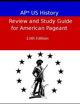 AP* US History Review and Study Guide for American Pageant Thirteenth: 13th Edition