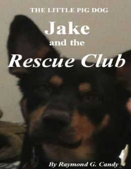 The Little Pig Dog Jake and the Rescue Club