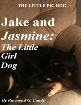 The Little Pig Dog Jake and Jasmine: The Little Girl Dog
