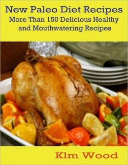 New Paleo Diet Recipes - More than 150 Delicious Healthy Mouthwatering Recipes