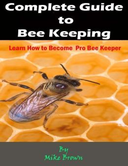 Complete Guide to Bee Keeping : Learn How to Become Pro Bee Keeper