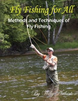 Fly Fishing for All : Methods and Techniques of Fly Fishing
