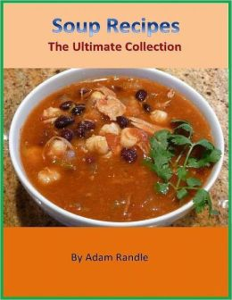 Soup Recipes - The Ultimate Collection