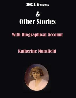 Bliss & Other Stories: With Biographical Account