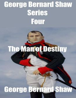 George Bernard Shaw Series Four: The Man of Destiny