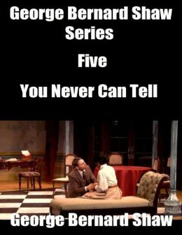 George Bernard Shaw Series Five: You Never Can Tell