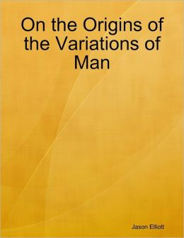 On the Origins of the Variations of Man