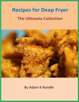 Recipes for Deep Fryer - The Ultimate Collection