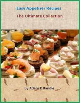 Easy Appetizer Recipes - The Ultimate Collection