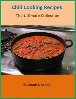 Chili Cooking Recipes - The Ultimate Collection