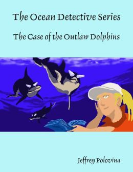 The Ocean Detective Series - The Case of the Outlaw Dolphins