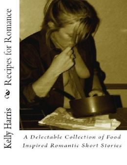 Recipes for Romance: A Delectable Collection of Food Inspired Romantic Short Stories