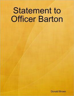 Statement to Officer Barton