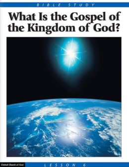 Bible Study Lesson 6 - What Is the Gospel of the Kingdom?