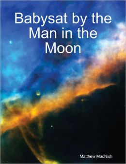 Babysat by the Man in the Moon