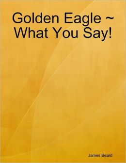 Golden Eagle ~ What You Say!