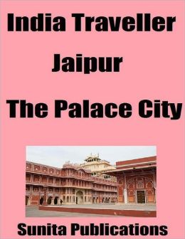 India Traveller: Jaipur the Palace City