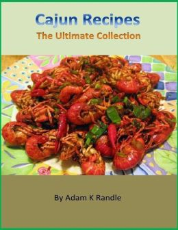 Cajun Recipes: The Ultimate Collection