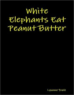 White Elephants Eat Peanut Butter