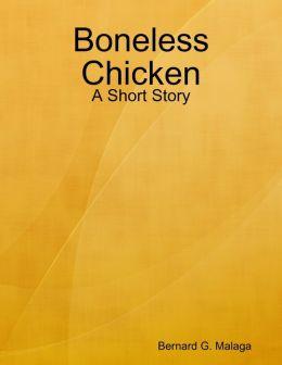 Boneless Chicken: A Short Story