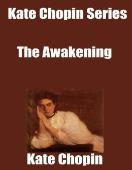 Kate Chopin Series: The Awakening