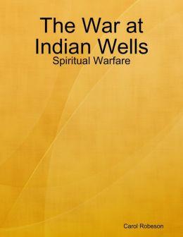 The War at Indian Wells: Spiritual Warfare