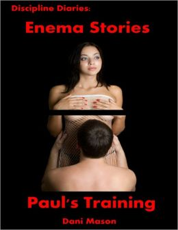 Discipline Diaries: Enema Stories - Paul's Training