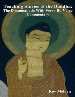 Teaching Stories of the Buddha: The Dhammapada With Verse-By-Verse Commentary