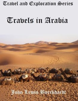 Travel and Exploration Series: Travels In Arabia