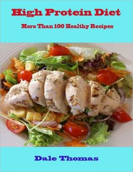High Protein Diet - More Than 100 Healthy Recipes