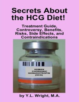 Secrets About the HCG Diet: Treatment Guide, Controversy, Benefits, Risks, Side Effects, and Contraindications