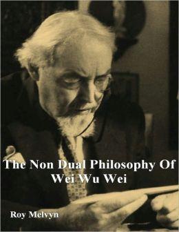 The Non-Dual Philosophy of Wei Wu Wei
