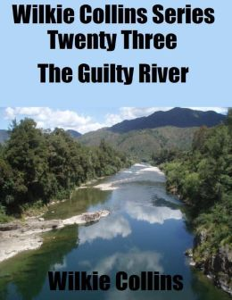 Wilkie Collins Series Twenty Three: The Guilty River